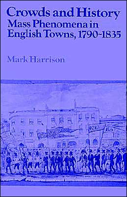 Crowds and History: Mass Phenomena in English Towns, 1790-1835