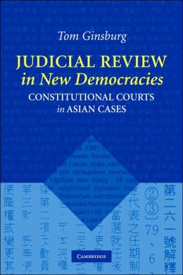 Judicial Review in New Democracies: Constitutional Courts in Asian Cases