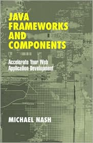 Java Frameworks and Components: Accelerate Your Web Application Development