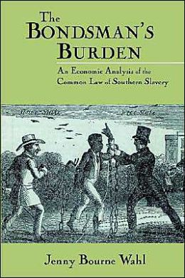 The Bondsman's Burden: An Economic Analysis of the Common Law of Southern Slavery