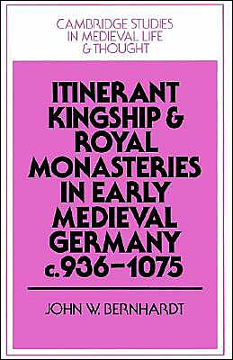 Itinerant Kingship and Royal Monasteries in Early Medieval Germany, c.936-1075