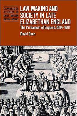 Law-Making and Society in Late Elizabethan England: The Parliament of England, 1584-1601
