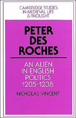 Peter des Roches: An Alien in English Politics, 1205-1238
