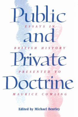 Public and Private Doctrine: Essays in British History Presented to Maurice Cowling