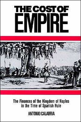 The Cost of Empire: The Finances of the Kingdom of Naples in the Time of Spanish Rule