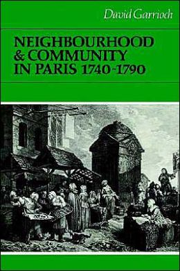Neighbourhood and Community in Paris, 1740-1790