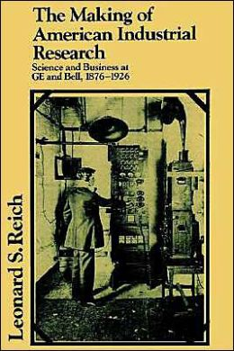 The Making of American Industrial Research: Science and Business at GE and Bell, 1876-1926