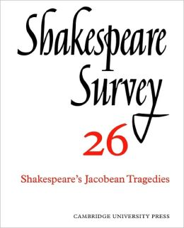 Shakespeare Survey 26: Shakespeare's Jacobean Tragedies