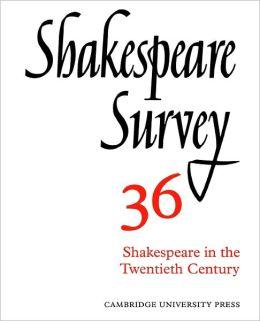 Shakespeare Survey 36: Shakespeare in the Twentieth Century