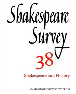 Shakespeare Survey 38: Shakespeare and History