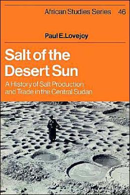 Salt of the Desert Sun: A History of Salt Production and Trade in the Central Sudan