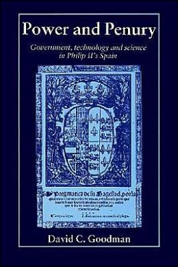 Power and Penury: Government, Technology and Science in Philip II's Spain