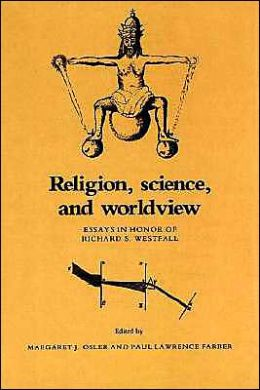 Religion, Science, and Worldview: Essays in Honor of Richard S. Westfall