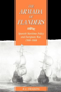 The Armada of Flanders: Spanish Maritime Policy and European War, 1568-1668