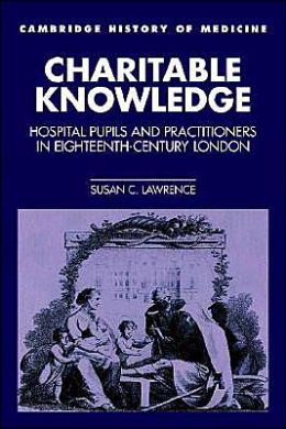 Charitable Knowledge: Hospital Pupils and Practitioners in Eighteenth-Century London
