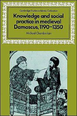 Knowledge and Social Practice in Medieval Damascus, 1190-1350