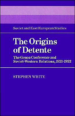 The Origins of Detente: The Genoa Conference and Soviet-Western Relations, 1921-1922