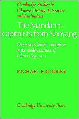 The Mandarin-Capitalists from Nanyang: Overseas Chinese Enterprise in the Modernisation of China 1893-1911