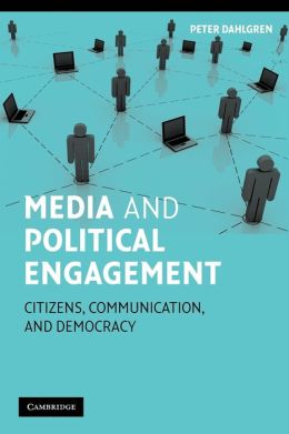 Media and Political Engagement: Citizens, Communication and Democracy