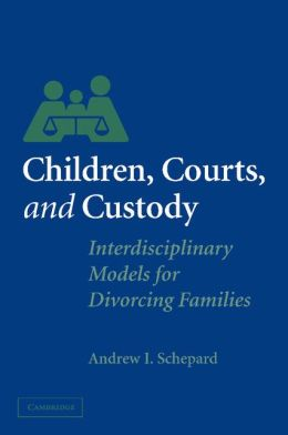Children, Courts, and Custody: Interdisciplinary Models for Divorcing Families