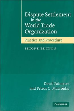 Dispute Settlement in the World Trade Organization: Practice and Procedure