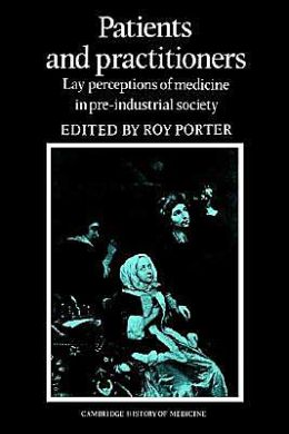 Patients and Practitioners: Lay Perceptions of Medicine in Pre-industrial Society