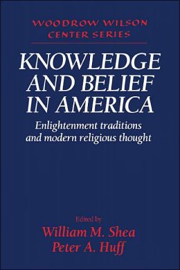 Knowledge and Belief in America: Enlightenment Traditions and Modern Religious Thought