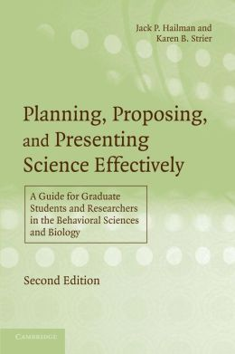 Planning, Proposing and Presenting Science Effectively: A Guide for Graduate Students and Researchers in the Behavioral Sciences and Biology