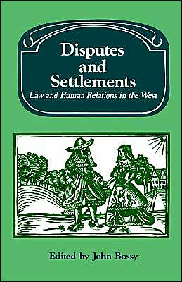 Disputes and Settlements: Law and Human Relations in the West