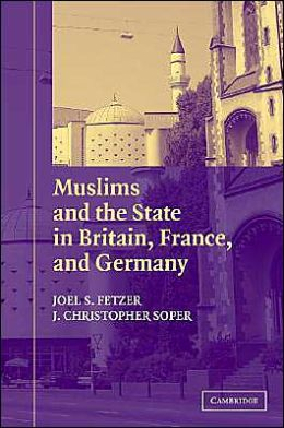 Muslims and the State in Britain, France, and Germany
