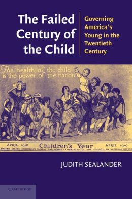 The Failed Century of the Child: Governing America's Young in the Twentieth Century
