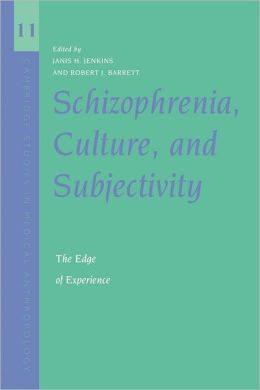 Schizophrenia, Culture, and Subjectivity: The Edge of Experience