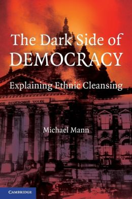 The Dark Side of Democracy: Explaining Ethnic Cleansing
