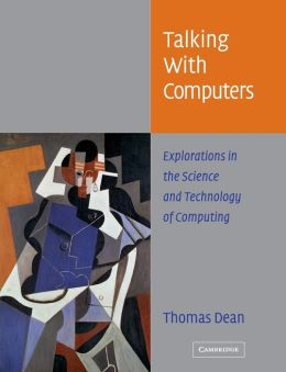 Talking with Computers: Explorations in the Science and Technology of Computing
