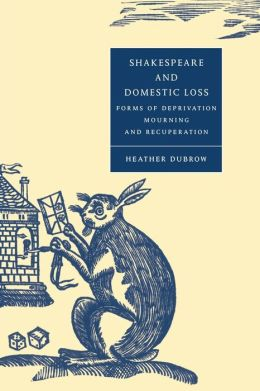 Shakespeare and Domestic Loss: Forms of Deprivation, Mourning, and Recuperation