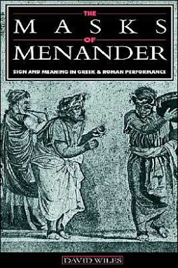 The Masks of Menander: Sign and Meaning in Greek and Roman Performance