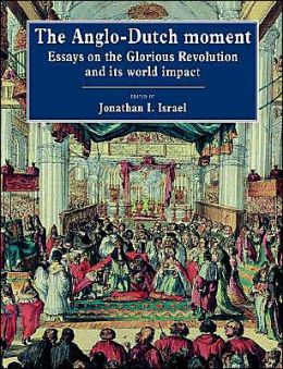 The Anglo-Dutch Moment: Essays on the Glorious Revolution and its World Impact