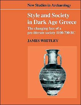 Style and Society in Dark Age Greece: The Changing Face of a Pre-literate Society, 1100-700 BC