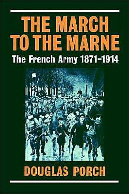 The March to the Marne: The French Army, 1871-1914