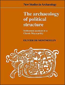 The Archaeology of Political Structure: Settlement Analysis in a Classic Maya Polity