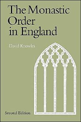 The Monastic Order in England: A History of its Development from the Times of St Dunstan to the Fourth Lateran Council, 940-1216