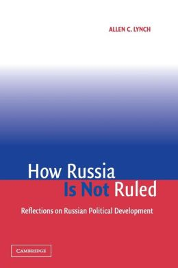 How Russia is Not Ruled: Reflections on Russian Political Development
