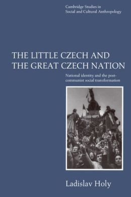 The Little Czech and the Great Czech Nation: National Identity and the Post-Communist Social Transformation
