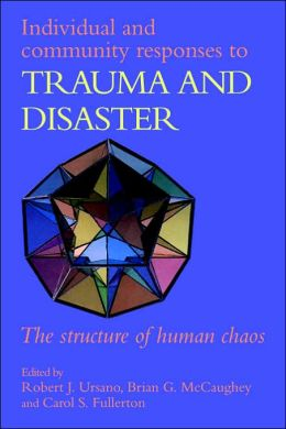 Individual and Community Responses to Trauma and Disaster: The Structure of Human Chaos