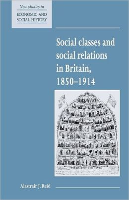 Social Classes and Social Relations in Britain, 1850-1914