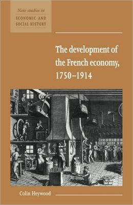 The Development of the French Economy, 1750-1914