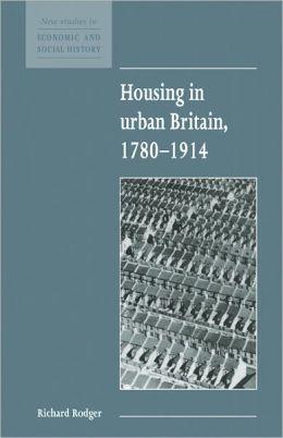 Housing in Urban Britain, 1780-1914