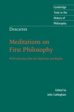 Descartes: Meditations on First Philosophy: With Selections from the Objections and Replies