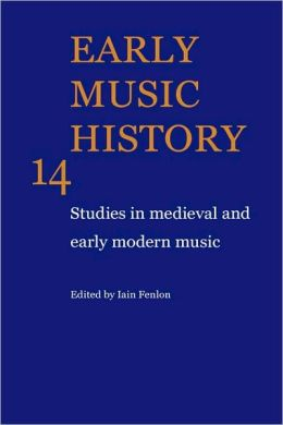 Early Music History: Volume 14: Studies in Medieval and Early Modern Music