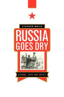 Russia Goes Dry: Alcohol, State and Society